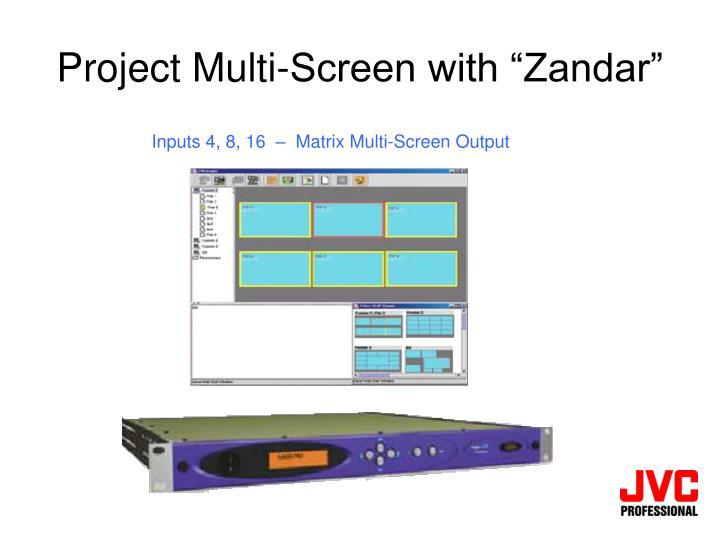 Project multi screen with zandar