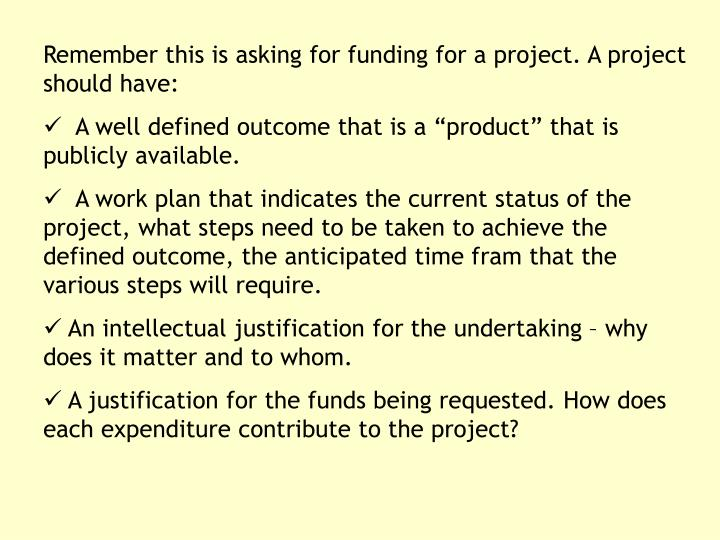 Remember this is asking for funding for a project. A project should have: