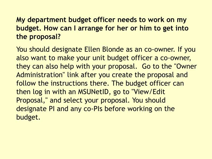 My department budget officer needs to work on my budget. How can I arrange for her or him to get into the proposal?
