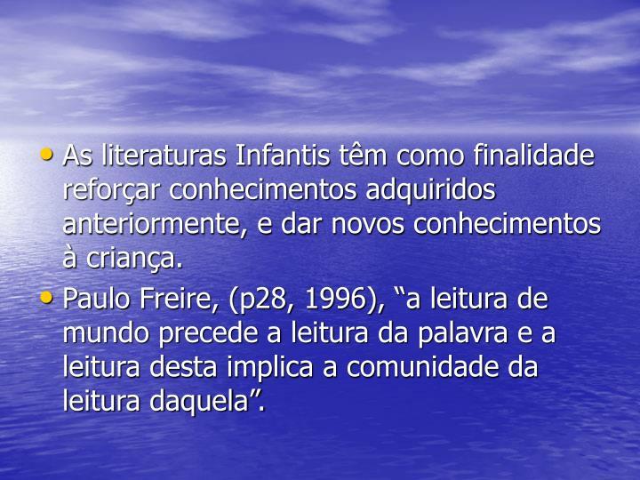 As literaturas Infantis têm como finalidade reforçar conhecimentos adquiridos anteriormente, e dar novos conhecimentos à criança.
