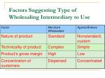 factors suggesting type of wholesaling intermediary to use