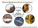 physical distribution gets it to customers