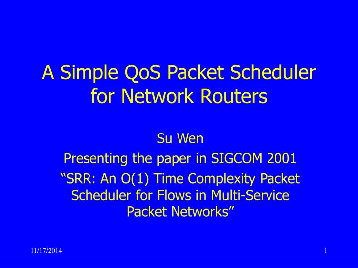 A simple qos packet scheduler for network routers