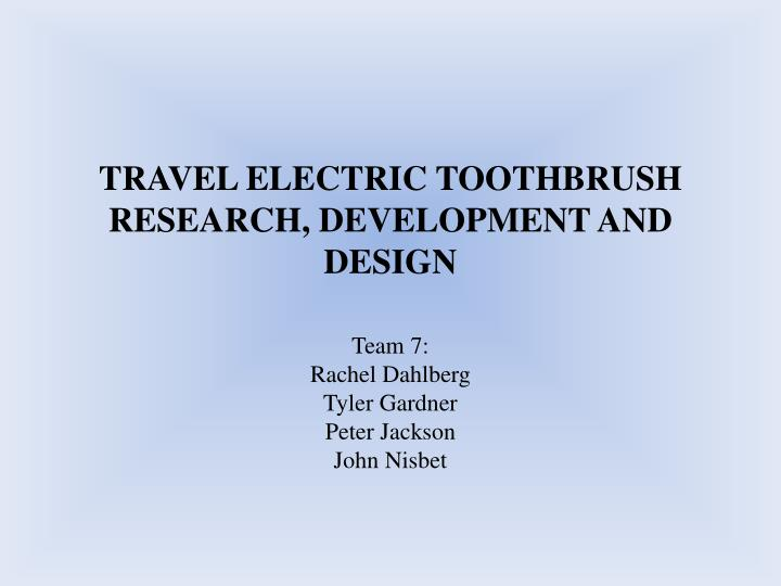 Travel electric toothbrush research development and design