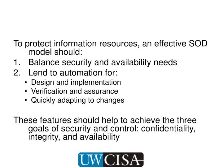To protect information resources, an effective SOD model should:
