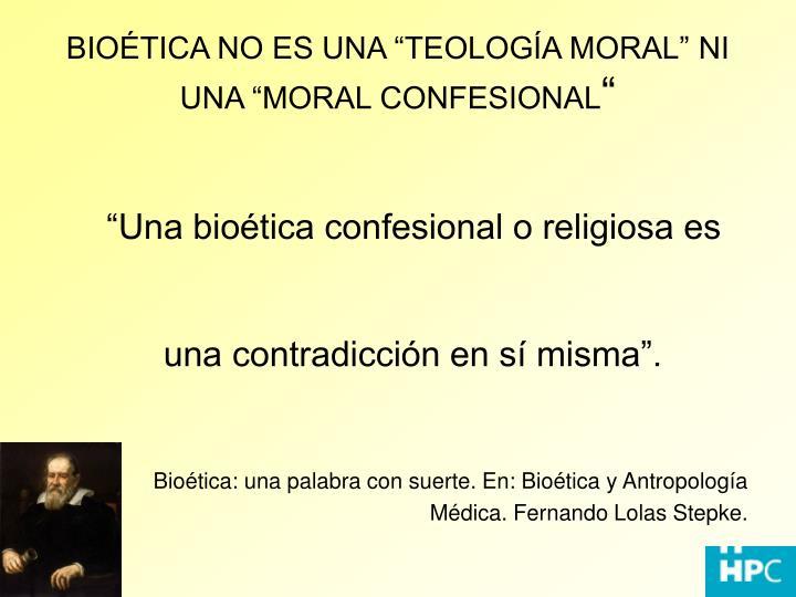 Bio tica no es una teolog a moral ni una moral confesional