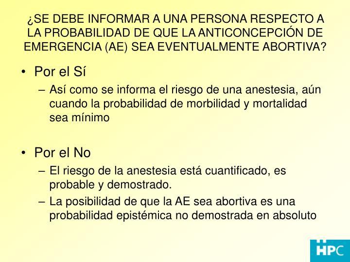 ¿SE DEBE INFORMAR A UNA PERSONA RESPECTO A LA PROBABILIDAD DE QUE LA ANTICONCEPCIÓN DE EMERGENCIA (AE) SEA EVENTUALMENTE ABORTIVA?