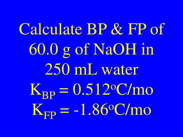 Calculate BP & FP of 60.0 g of NaOH in 250 mL water