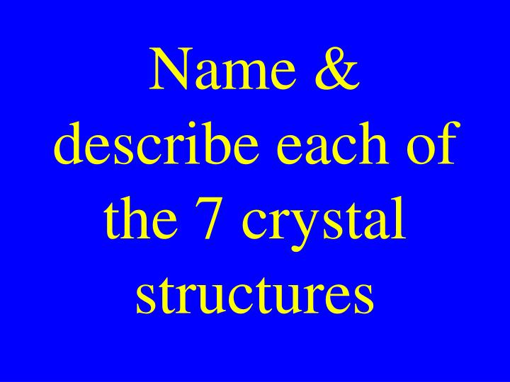 Name describe each of the 7 crystal structures