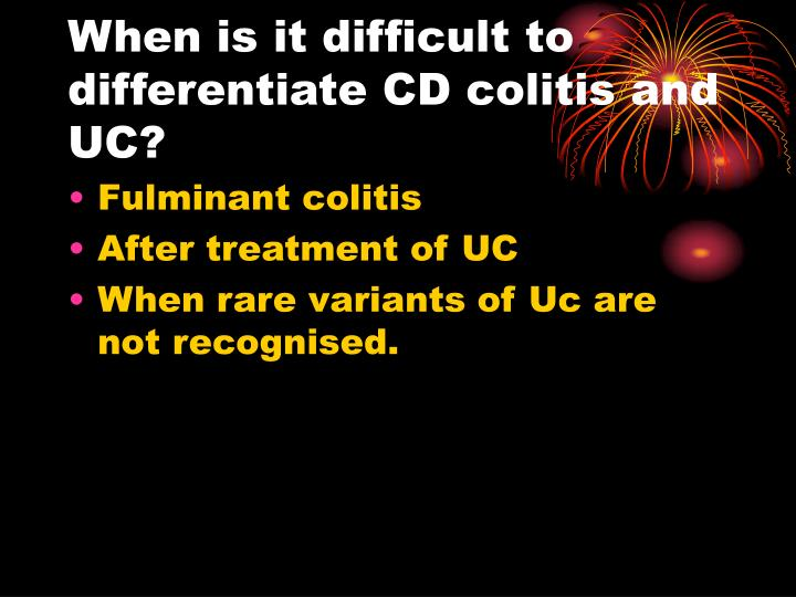 When is it difficult to differentiate CD colitis and UC?