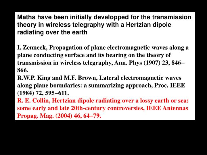 Maths have been initially developped for the transmission theory in wireless telegraphy with a Hertzian dipole radiating over the earth
