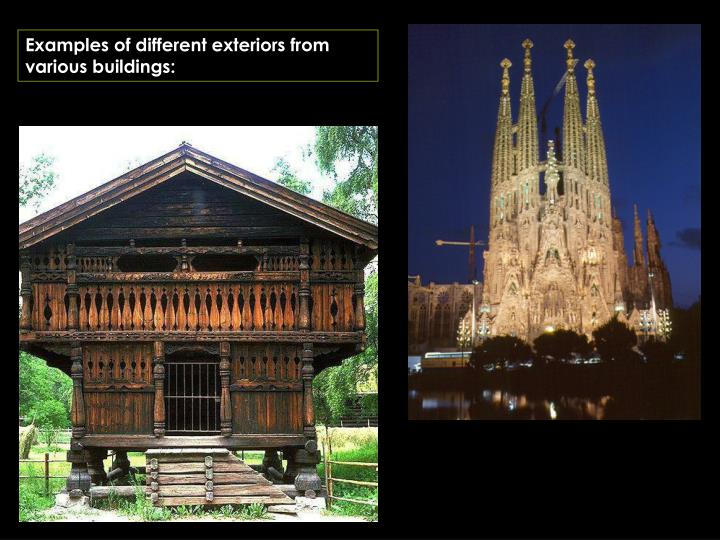 Examples of different exteriors from various buildings: