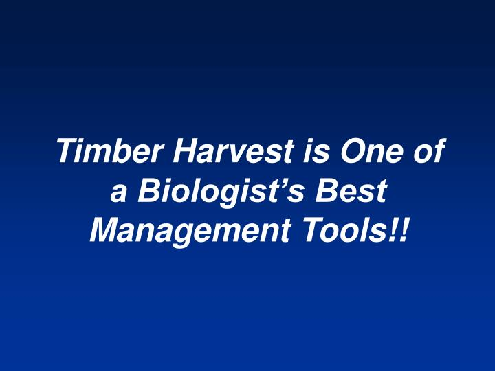 Timber Harvest is One of a Biologist's Best Management Tools!!