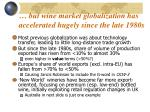 but wine market globalization has accelerated hugely since the late 1980s