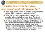 if wanting to invest in fine wines how should one decide which to buy