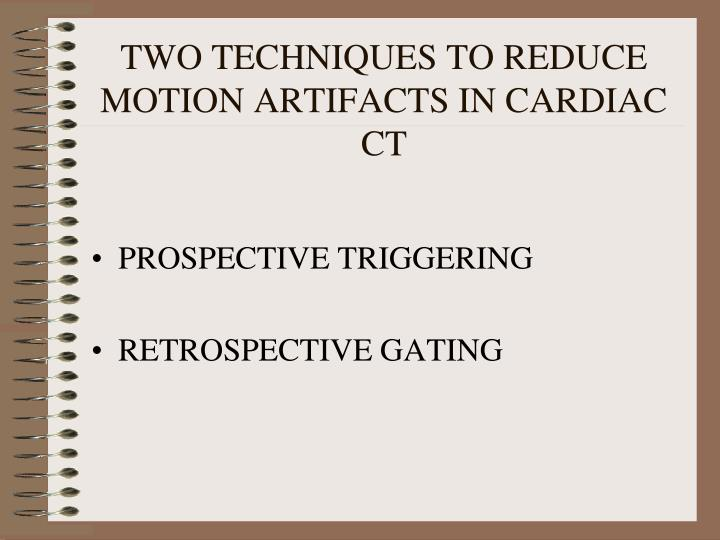 TWO TECHNIQUES TO REDUCE MOTION ARTIFACTS IN CARDIAC CT