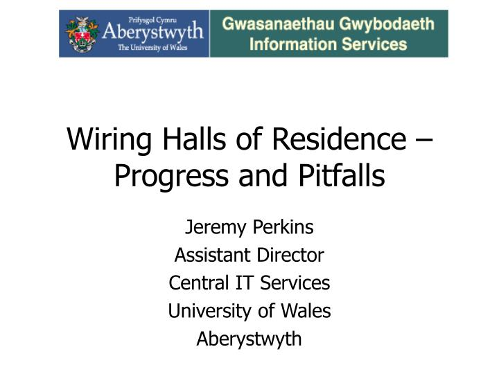 wiring halls of residence progress and pitfalls n.