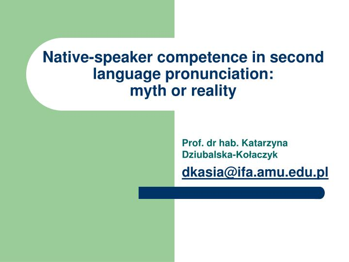 Native speaker competence in second language pronunciation myth or reality