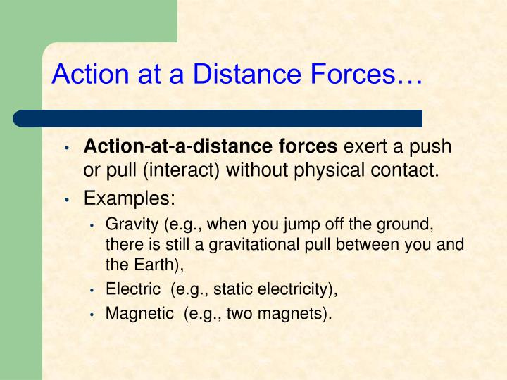 Action at a Distance Forces…