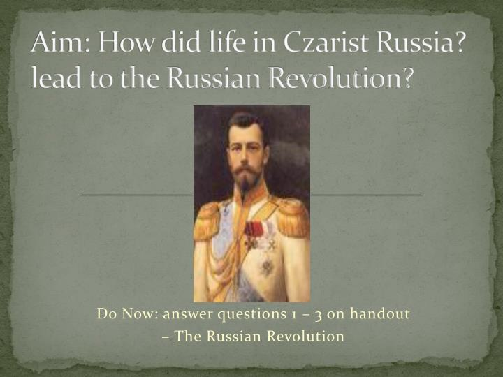 Aim how did life in czarist russia lead to the russian revolution