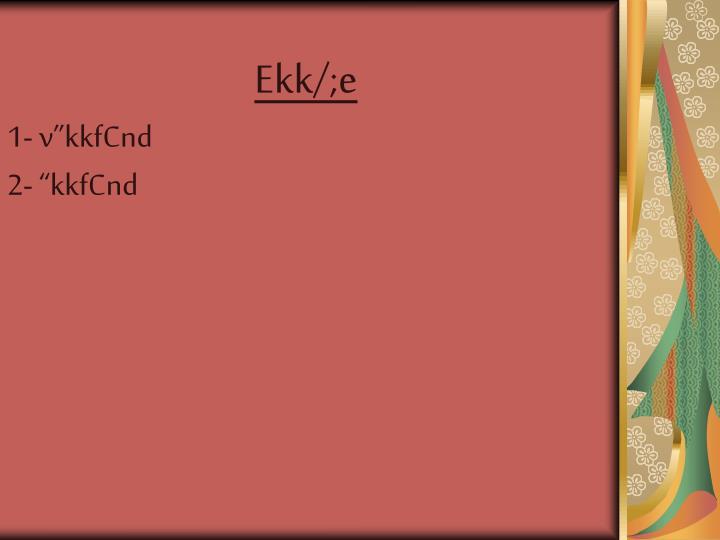 Ekk/;e