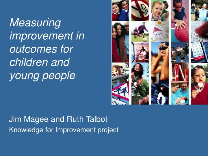 Measuring improvement in outcomes for children and young people