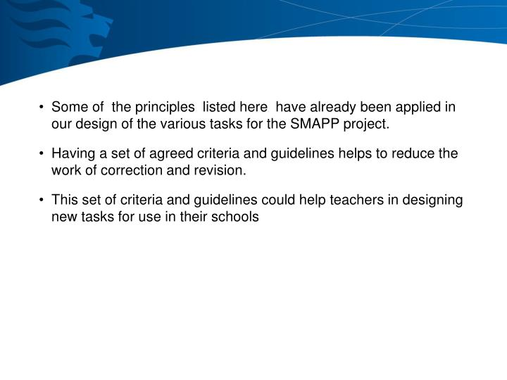 Some of  the principles  listed here  have already been applied in our design of the various tasks for the SMAPP project.
