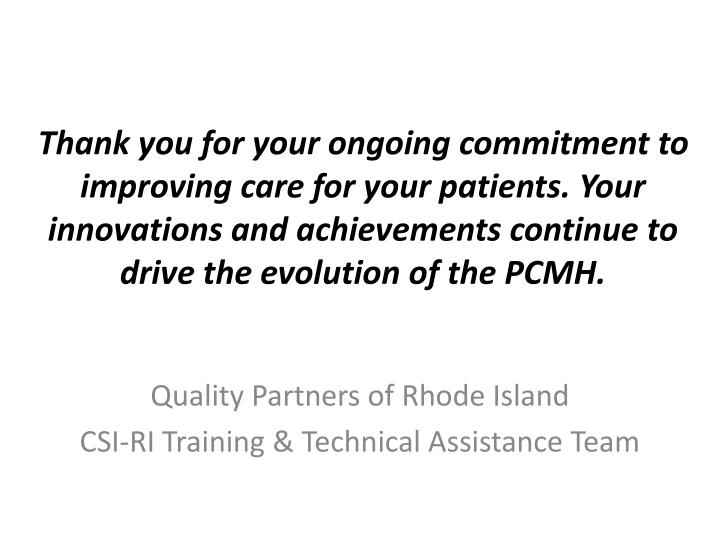 Thank you for your ongoing commitment to improving care for your patients. Your innovations and achievements continue to drive the evolution of the PCMH.