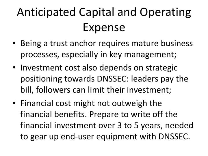Anticipated Capital and Operating Expense