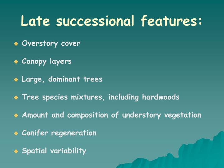 Late successional features