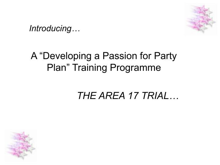Introducing a developing a passion for party plan training programme the area 17 trial