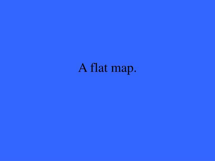 A flat map.