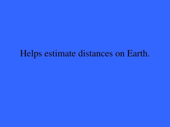 Helps estimate distances on Earth.