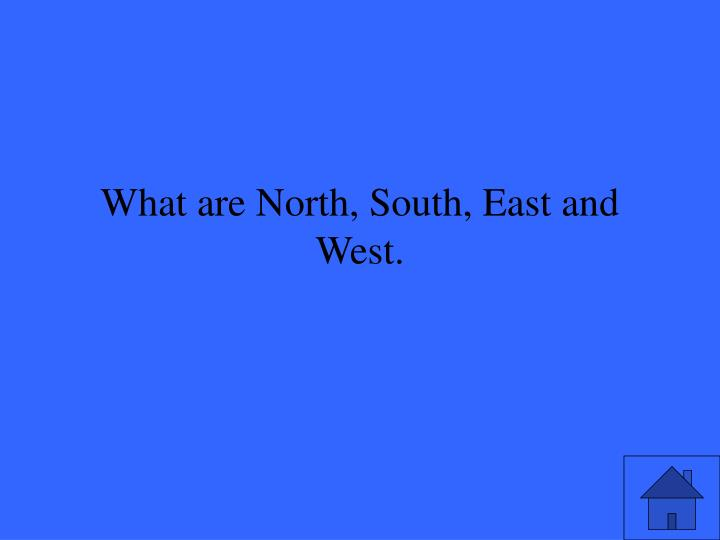 What are North, South, East and West.