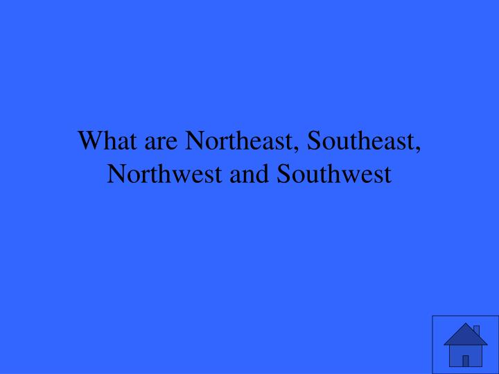 What are Northeast, Southeast, Northwest and Southwest