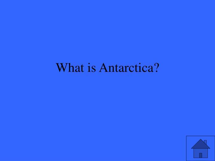 What is Antarctica?