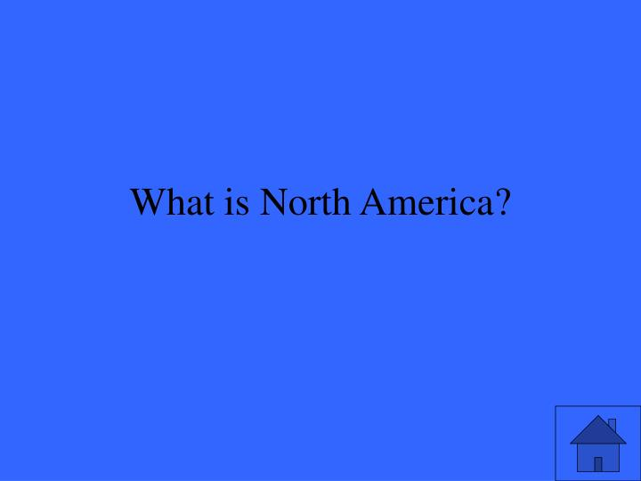 What is North America?