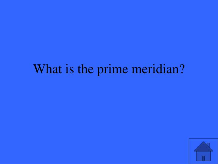 What is the prime meridian?
