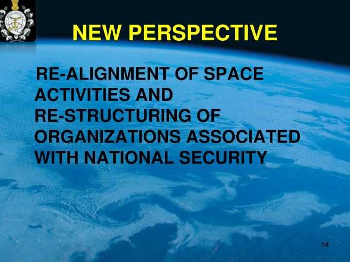 RE-ALIGNMENT OF SPACE ACTIVITIES AND                            RE-STRUCTURING OF ORGANIZATIONS ASSOCIATED WITH NATIONAL SECURITY