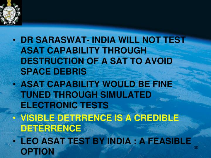 DR SARASWAT- INDIA WILL NOT TEST ASAT CAPABILITY THROUGH DESTRUCTION OF A SAT TO AVOID SPACE DEBRIS