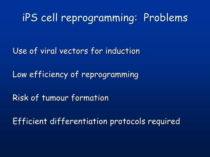 iPS cell reprogramming:  Problems