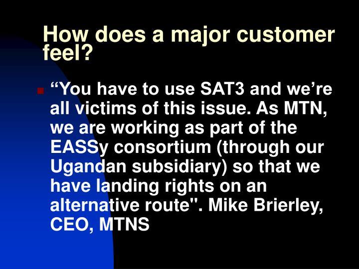 How does a major customer feel?
