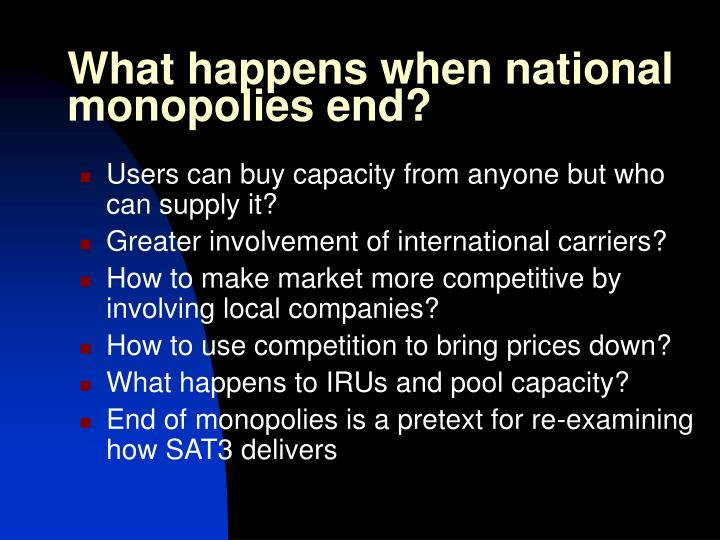 What happens when national monopolies end?
