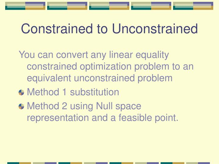 Constrained to Unconstrained
