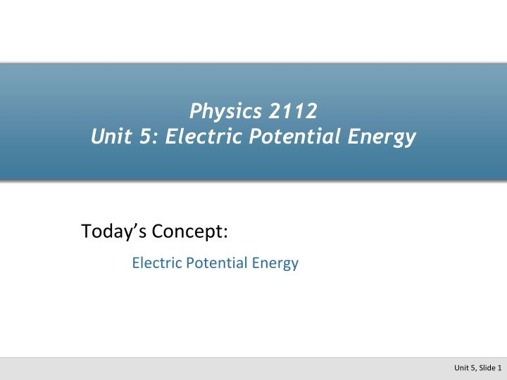 Physics 2112 unit 5 electric potential energy