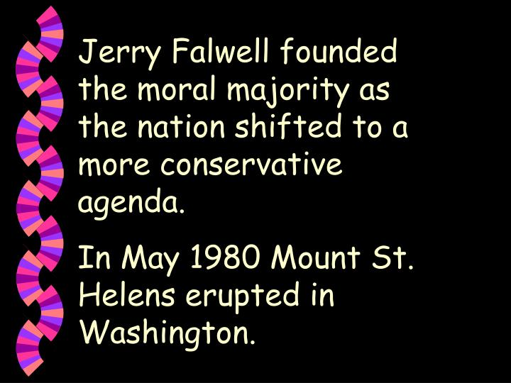 Jerry Falwell founded the moral majority as the nation shifted to a more conservative agenda.