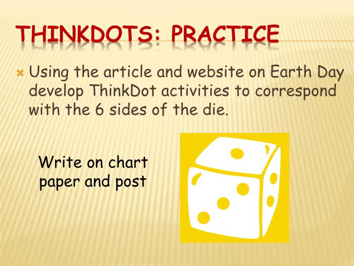 Using the article and website on Earth Day develop ThinkDot activities to correspond with the 6 sides of the die.