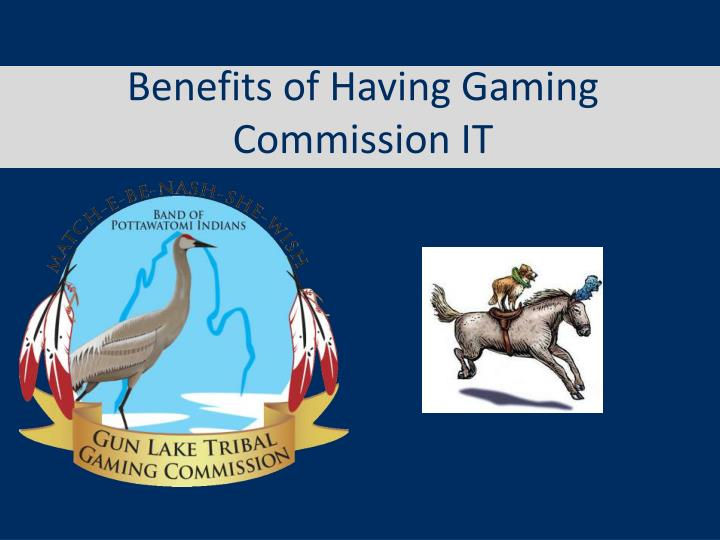 benefits of having gaming commission it n.