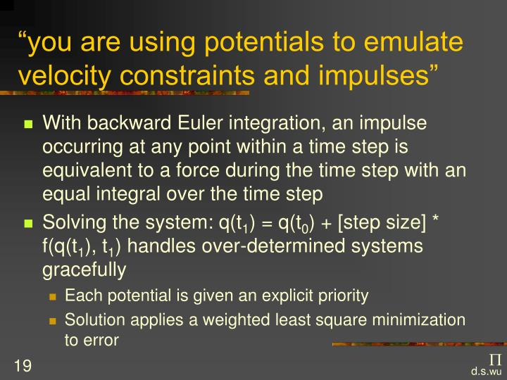 """""""you are using potentials to emulate velocity constraints and impulses"""""""
