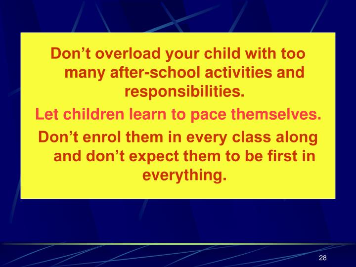 Don't overload your child with too many after-school activities and responsibilities.